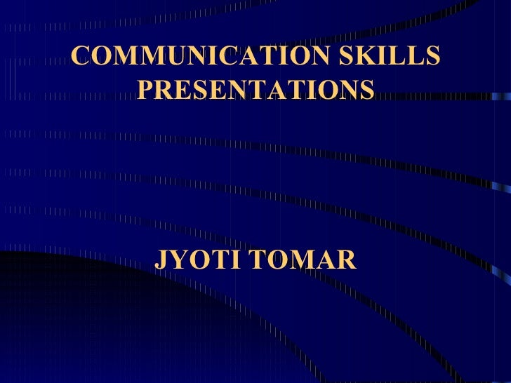 COMMUNICATION SKILLS PRESENTATIONS JYOTI TOMAR