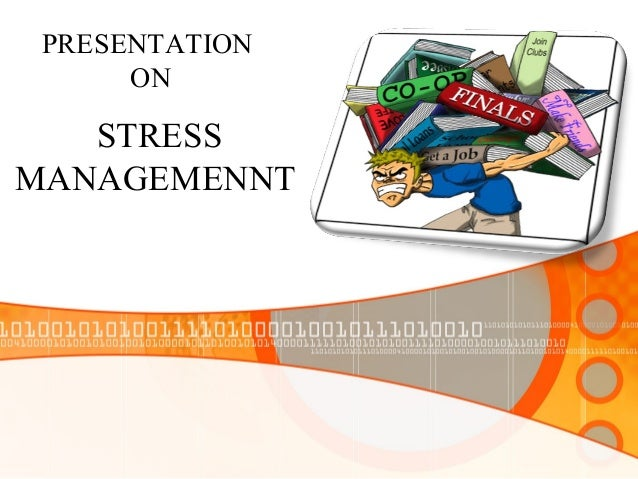 PRESENTATION ON  STRESS MANAGEMENNT