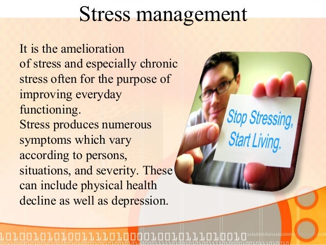 Causes of Stress Management Whenever our body feels something not favorable, then it tries to defend itself. If this situ...