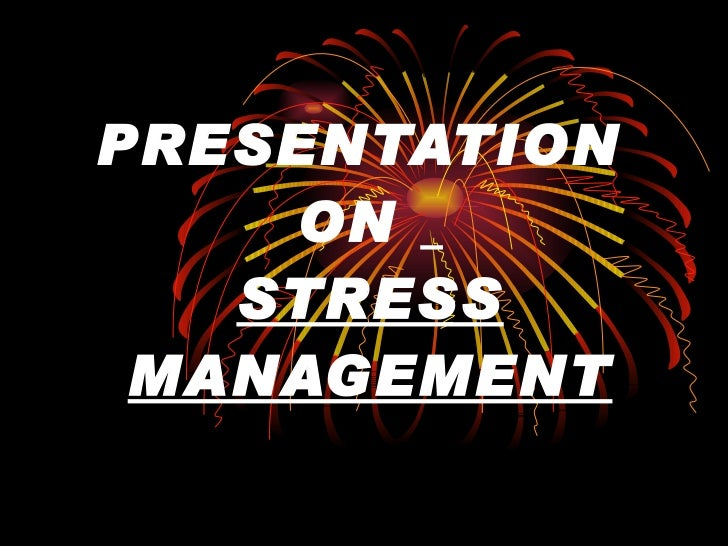 PRESENTATION  ON  STRESS MANAGEMENT