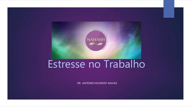 Estresse no Trabalho DR. ANTONIO RICARDO NAHAS
