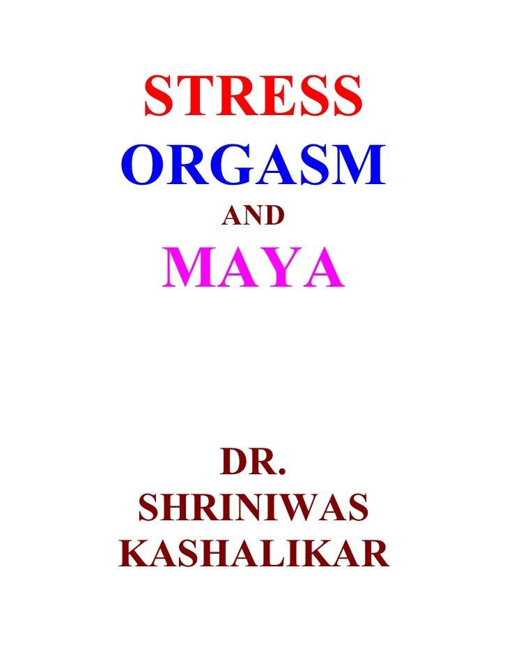 STRESS ORGASM    AND   MAYA       DR.  SHRINIWAS KASHALIKAR