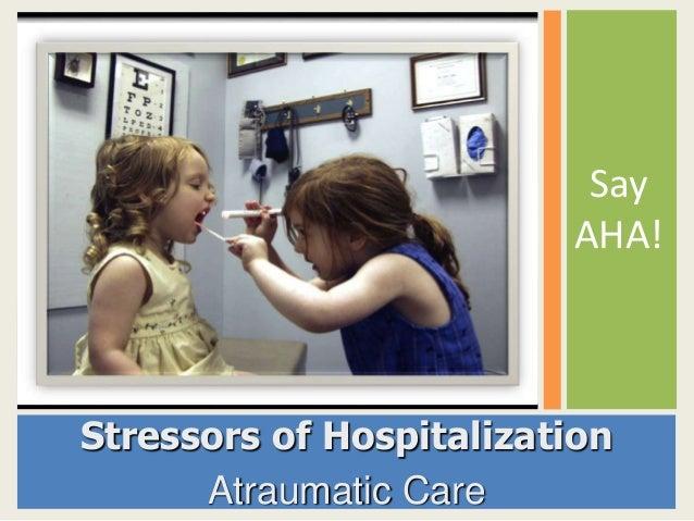 Say AHA!  Stressors of Hospitalization Atraumatic Care