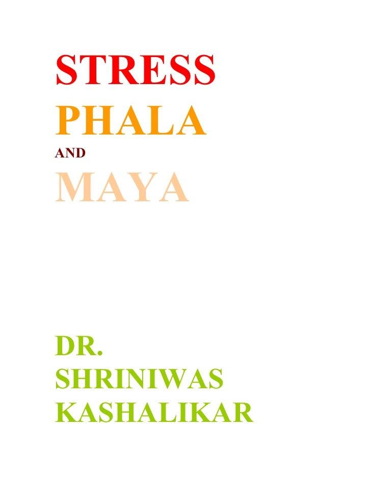 STRESS PHALA AND   MAYA   DR. SHRINIWAS KASHALIKAR