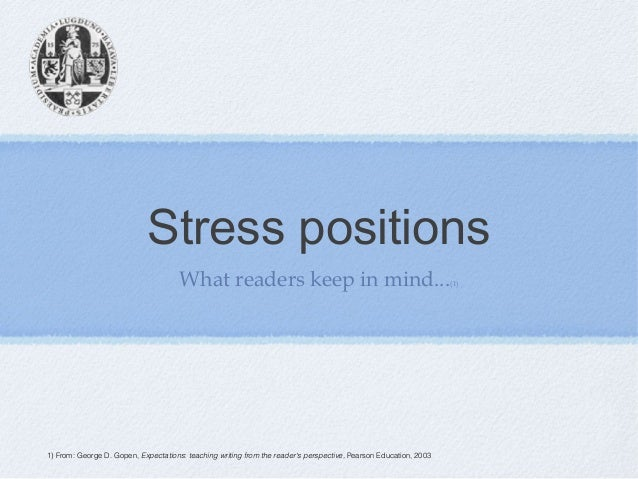 Stress positions What readers keep in mind...(1) 1) From: George D. Gopen, Expectations: teaching writing from the reader'...