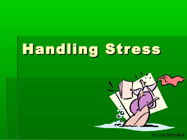 Handling StressHandling Stress © Lisa Michalek