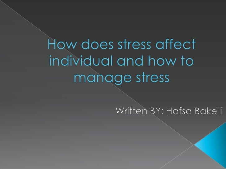How does stress affect individual and how to manage stress<br />Written BY: Hafsa Bakelli<br />