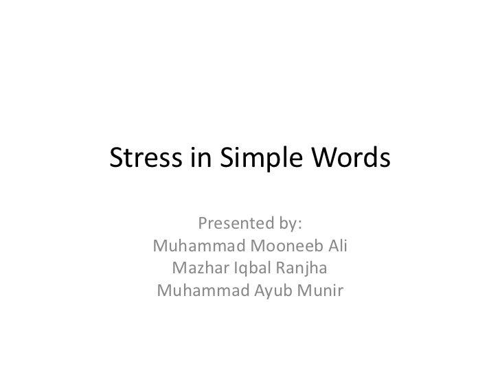 Stress in Simple Words       Presented by:   Muhammad Mooneeb Ali    Mazhar Iqbal Ranjha   Muhammad Ayub Munir