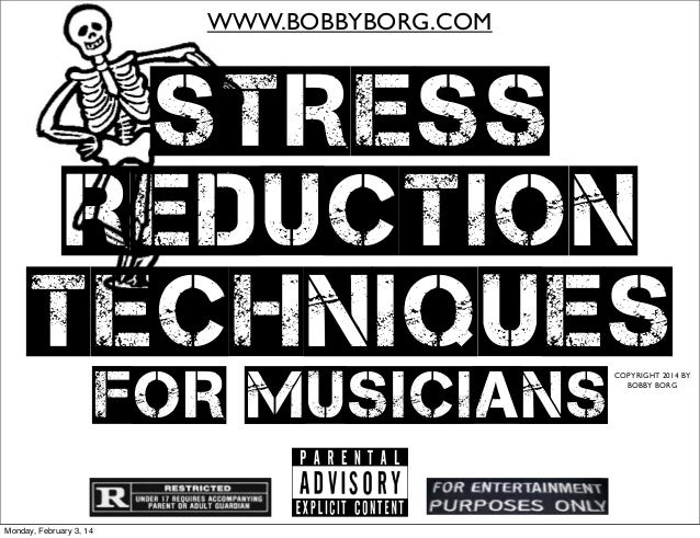 WWW.BOBBYBORG.COM  STRESS REDUCTION TECHNIQUES FOR MUSICIANS Monday, February 3, 14  COPYRIGHT 2014 BY BOBBY BORG