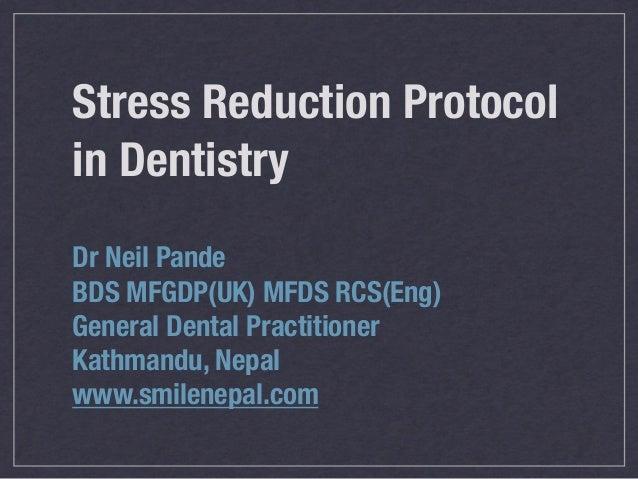 Stress Reduction Protocolin DentistryDr Neil PandeBDS MFGDP(UK) MFDS RCS(Eng)General Dental PractitionerKathmandu, Nepalww...