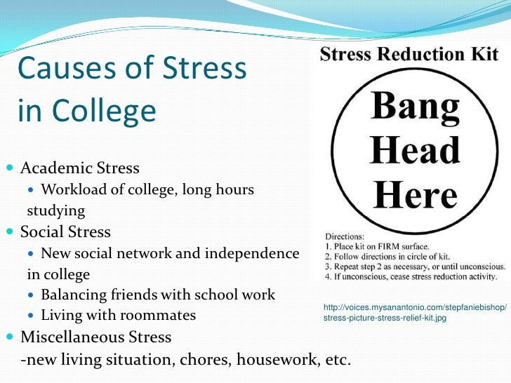the causes of stress for college College is a new and exciting time, but it can be overwhelming among all of the new experiences, and learning and growing opportunities available in a col.