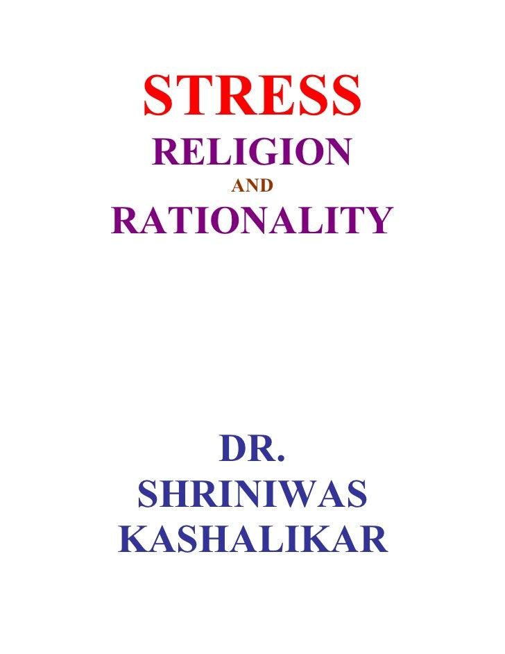 STRESS  RELIGION     AND  RATIONALITY         DR.  SHRINIWAS KASHALIKAR