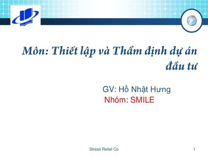 GV: Hồ Nhật Hưng       Nhóm: SMILEStress Relief Co          1