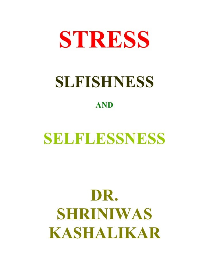 STRESS  SLFISHNESS      AND    SELFLESSNESS       DR.  SHRINIWAS KASHALIKAR
