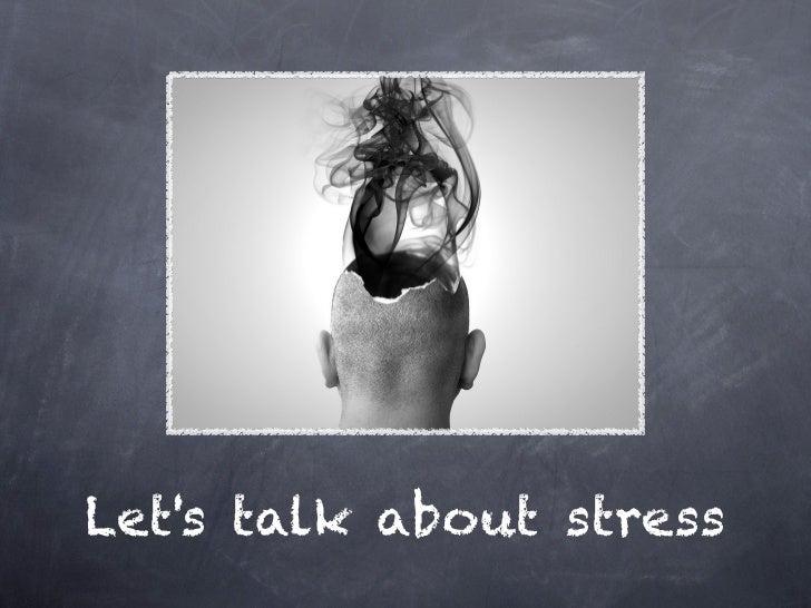 Lets talk about stress