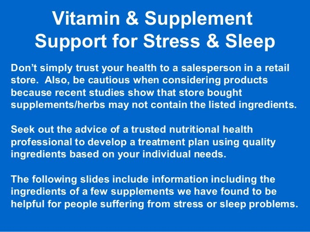 Vitamin & Supplement Support for Stress & Sleep Don't simply trust your health to a salesperson in a retail store. Also, b...