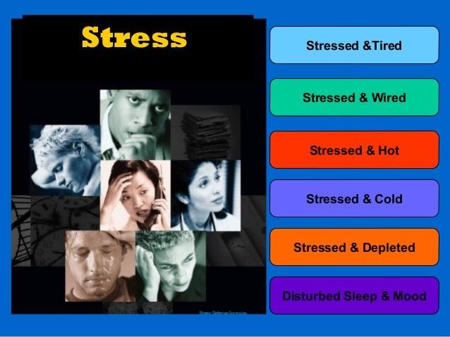 Stressed &Tired Stressed & Wired Stressed & Hot Stressed & Cold Stressed & Depleted Disturbed Sleep & Mood Stress Has Many...