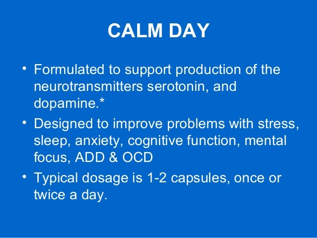 CALM DAY • Formulated to support production of the neurotransmitters serotonin, and dopamine.* • Designed to improve probl...