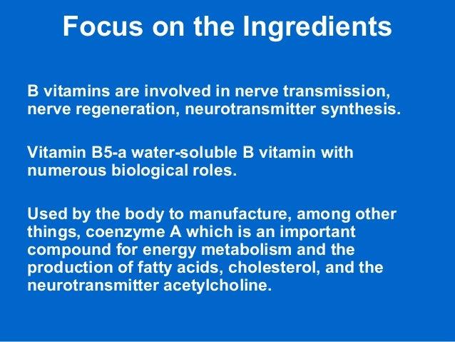 Focus on the Ingredients B vitamins are involved in nerve transmission, nerve regeneration, neurotransmitter synthesis. Vi...