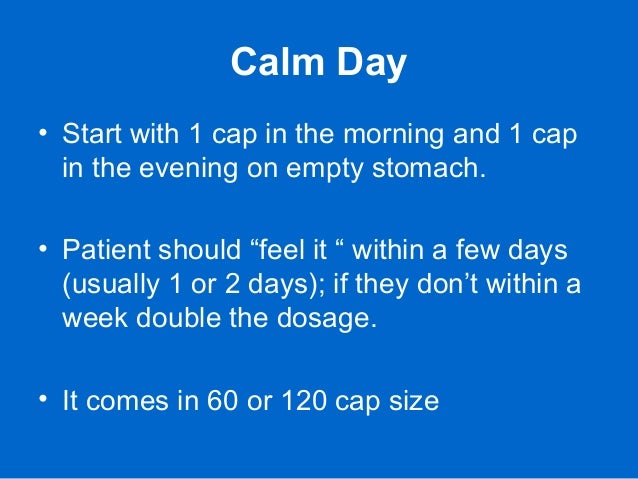 """Calm Day • Start with 1 cap in the morning and 1 cap in the evening on empty stomach. • Patient should """"feel it """" within a..."""