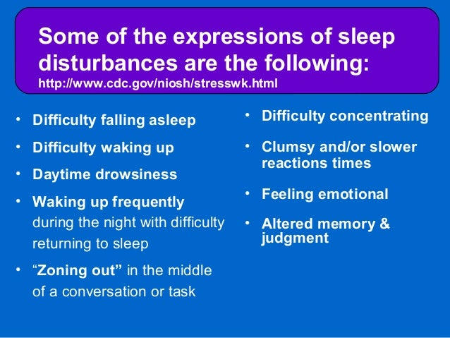 • Difficulty falling asleep • Difficulty waking up • Daytime drowsiness • Waking up frequently during the night with diffi...