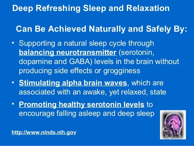 Deep Refreshing Sleep and Relaxation Can Be Achieved Naturally and Safely By: • Supporting a natural sleep cycle through b...