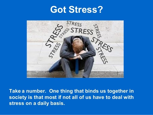Got Stress? Take a number. One thing that binds us together in society is that most if not all of us have to deal with str...