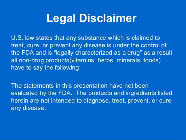 Legal Disclaimer U.S. law states that any substance which is claimed to treat, cure, or prevent any disease is under the c...