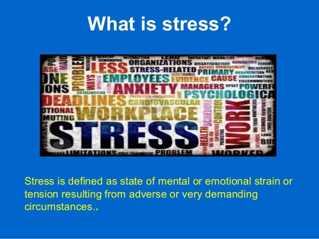 What is stress? Stress is defined as state of mental or emotional strain or tension resulting from adverse or very demandi...