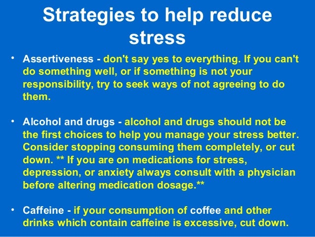 Strategies to help reduce stress • Assertiveness - don't say yes to everything. If you can't do something well, or if some...