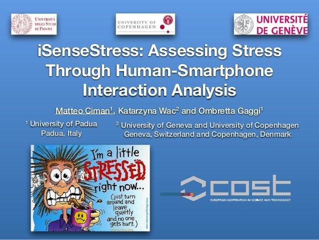iSenseStress: Assessing Stress Through Human-Smartphone Interaction Analysis Matteo Ciman1, Katarzyna Wac2 and Ombretta Ga...