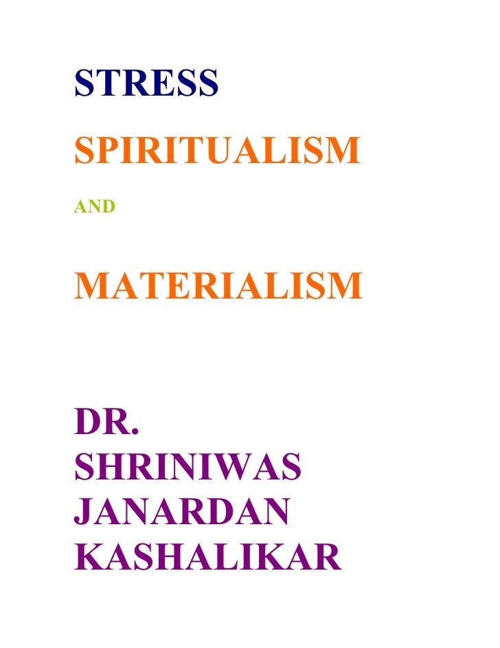 STRESS SPIRITUALISM AND    MATERIALISM   DR. SHRINIWAS JANARDAN KASHALIKAR