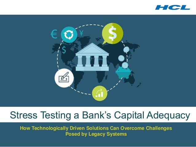 Stress Testing a Bank's Capital Adequacy  How Technologically Driven Solutions Can Overcome Challenges  Posed by Legacy Sy...