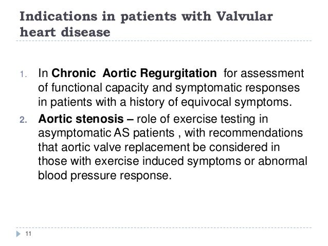Indications in patients with Valvular heart disease 11 1. In Chronic Aortic Regurgitation for assessment of functional cap...
