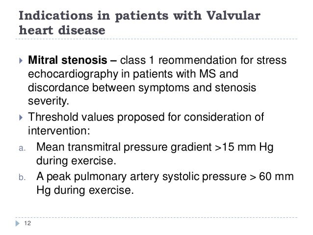 Indications in patients with Valvular heart disease 12  Mitral stenosis – class 1 reommendation for stress echocardiograp...