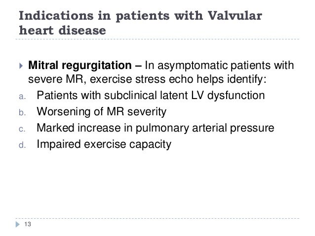 Indications in patients with Valvular heart disease 13  Mitral regurgitation – In asymptomatic patients with severe MR, e...