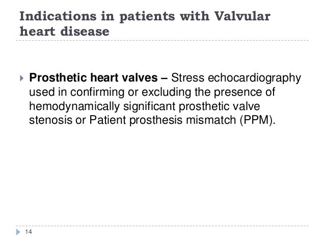 Indications in patients with Valvular heart disease 14  Prosthetic heart valves – Stress echocardiography used in confirm...