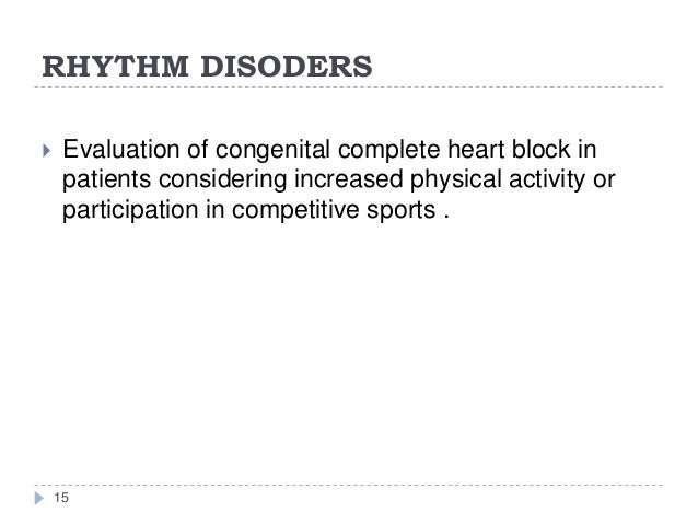 RHYTHM DISODERS 15  Evaluation of congenital complete heart block in patients considering increased physical activity or ...