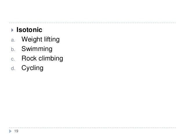 19  Isotonic a. Weight lifting b. Swimming c. Rock climbing d. Cycling