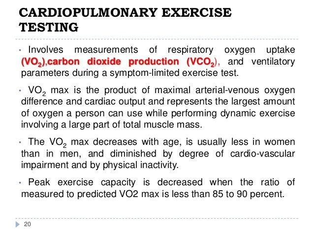 CARDIOPULMONARY EXERCISE TESTING 20 • Involves measurements of respiratory oxygen uptake (VO2),carbon dioxide production (...