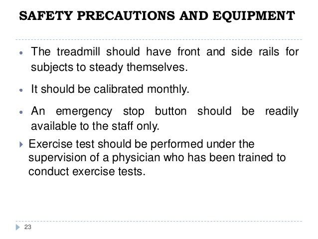 SAFETY PRECAUTIONS AND EQUIPMENT 23 The treadmill should have front and side rails for subjects to steady themselves. It s...