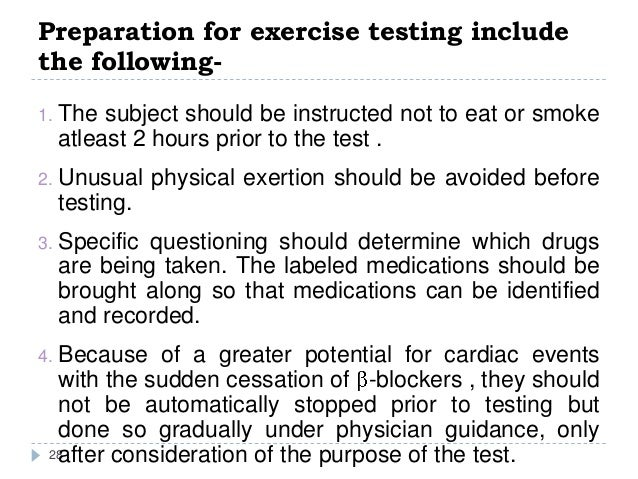 Preparation for exercise testing include the following- 28 1. The subject should be instructed not to eat or smoke atleast...