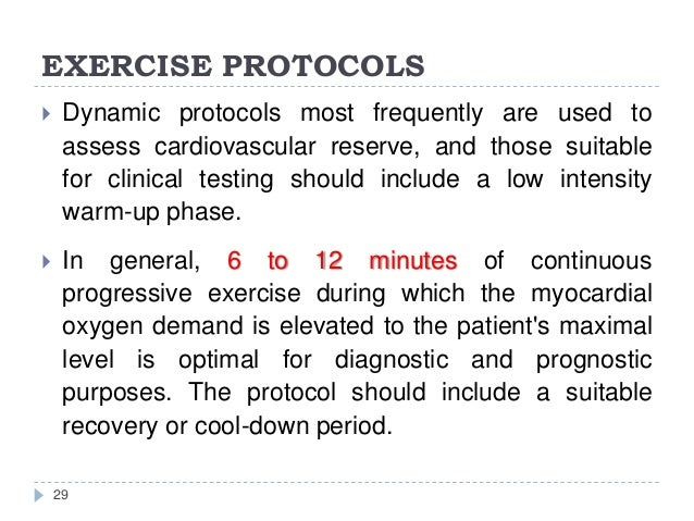 EXERCISE PROTOCOLS 29  Dynamic protocols most frequently are used to assess cardiovascular reserve, and those suitable fo...