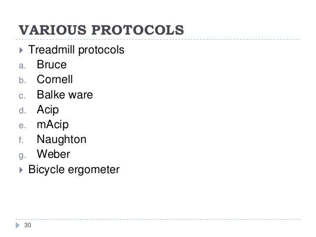VARIOUS PROTOCOLS 30  Treadmill protocols a. Bruce b. Cornell c. Balke ware d. Acip e. mAcip f. Naughton g. Weber  Bicyc...