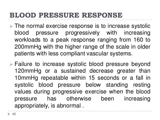BLOOD PRESSURE RESPONSE 45  The normal exercise response is to increase systolic blood pressure progressively with increa...