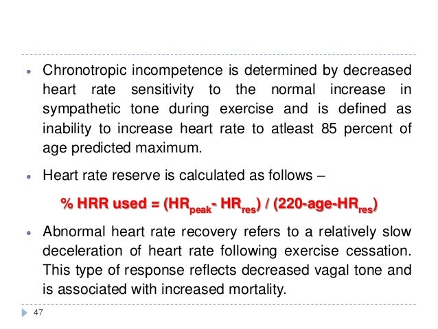 47 Chronotropic incompetence is determined by decreased heart rate sensitivity to the normal increase in sympathetic tone ...
