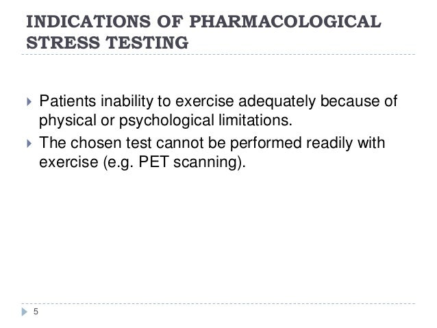 INDICATIONS OF PHARMACOLOGICAL STRESS TESTING 5  Patients inability to exercise adequately because of physical or psychol...