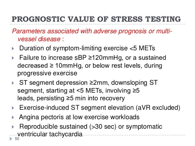 PROGNOSTIC VALUE OF STRESS TESTING 50 Parameters associated with adverse prognosis or multi- vessel disease :  Duration o...