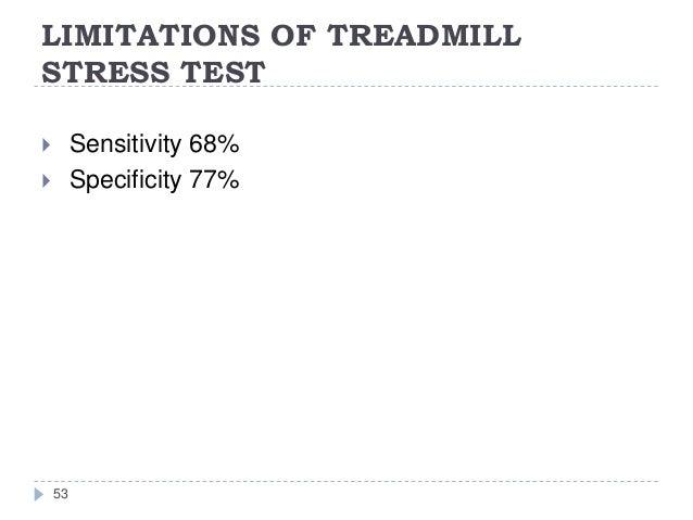 LIMITATIONS OF TREADMILL STRESS TEST 53  Sensitivity 68%  Specificity 77%