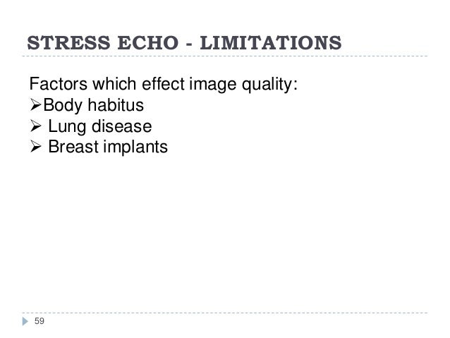 STRESS ECHO - LIMITATIONS 59 Factors which effect image quality: Body habitus  Lung disease  Breast implants